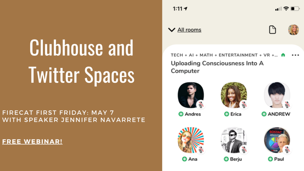 Screenshot of a Clubhouse room with 6 moderators and their icons. Text: Clubhouse and Twitter Spaces / Firecat First Friday: May 7 with speaker Jennifer Navarrete / Free webinar!